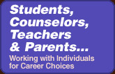 Students, Counselors, Teachers & Parents...Working with Individuals for Career Choices